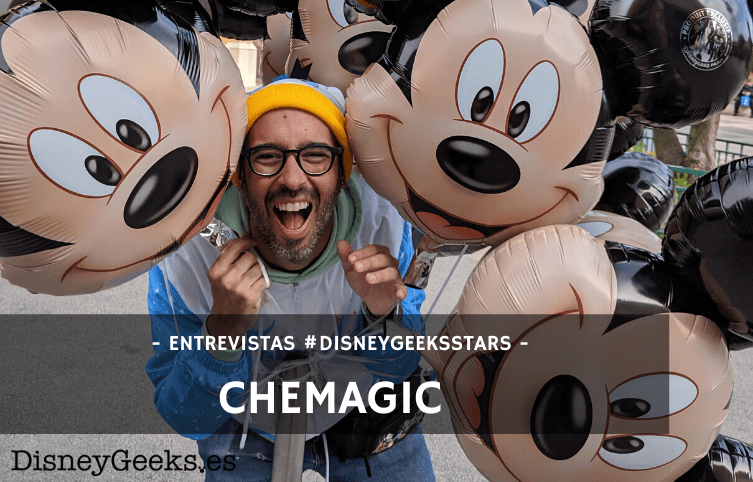 """""""Visitar un Parque Disney supone viajar a un mundo donde los sueños se hacen realidad"""" – Entrevistamos a CHEMAGIC"""